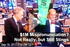 $1M Mispronunciation? Not Really, but Still Stings