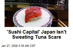 'Sushi Capital' Japan Isn't Sweating Tuna Scare