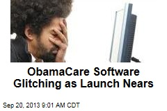 ObamaCare Software Glitching as Launch Nears