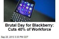 Brutal Day for Blackberry: Cuts 40% of Workforce