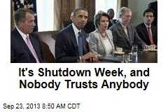 It's Shutdown Week, and Nobody Trusts Anybody