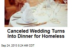 Canceled Wedding Turns Into Dinner for Homeless