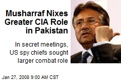 Musharraf Nixes Greater CIA Role in Pakistan