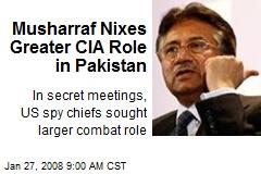 Musharraf Nixes Greater CIA Role in Pakistan