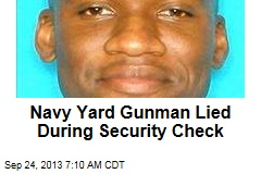 Navy Yard Gunman Lied During Security Check