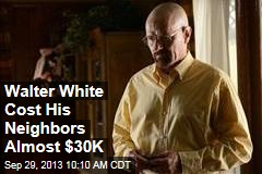 Walter White Cost His Neighbors Almost $30K