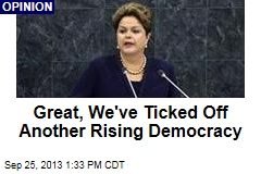 Great, We've Ticked Off Another Rising Democracy