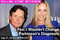 Fox: I Wouldn't Change Parkinson's Diagnosis