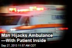 Man Hijacks Ambulance —With Patient Inside