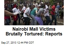 Nairobi Mall Victims Were Tortured, Say Reports