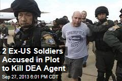 2 Ex-US Soldiers Accused in Plot to Kill DEA Agent