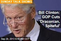 Bill Clinton: GOP Cuts 'Draconian, Spiteful'