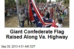 Giant Confederate Flag Raised Along Va. Highway