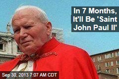 In 7 Months, It'll Be 'Saint John Paul II'