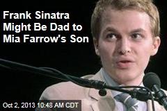 Frank Sinatra Might Be Dad to Mia Farrow's Son