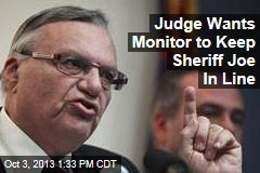 Judge Wants Monitor to Keep Sheriff Joe In Line