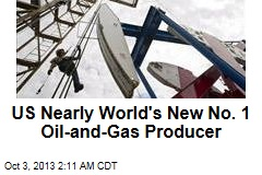 US Nearly World's New No. 1 Oil-and-Gas Producer