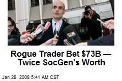 Rogue Trader Bet $73B —Twice SocGen's Worth