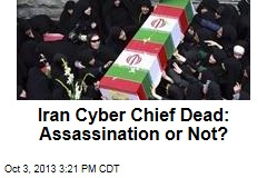 Iran Cyber Chief Dead: Assassination or Not?