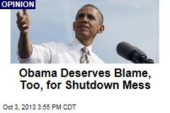 Obama Deserves Blame, Too, for Shutdown Mess