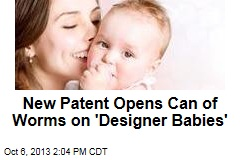 New Patent Opens Can of Worms on 'Designer Babies'