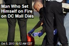 Man Who Set Himself on Fire on DC Mall Dies