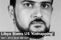 Libya Slams US 'Kidnapping'