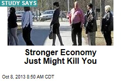 Stronger Economy Just Might Kill You