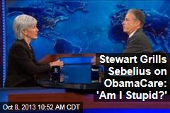 Stewart Grills Sebelius on ObamaCare: 'Am I Stupid?'