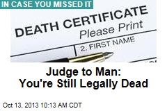 Judge Tells Man: You're Still Legally Dead