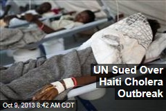 UN Sued Over Haiti Cholera Outbreak