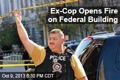 Ex-Cop Dead After Firing at Federal Building