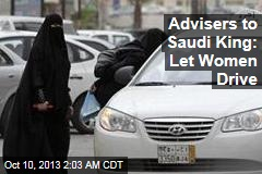Advisers to Saudi King: Let Women Drive