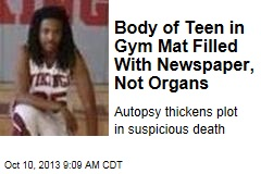 Body of Teen in Gym Mat Filled With Newspaper, Not Organs