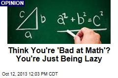 Think You're 'Bad at Math'? You're Just Being Lazy