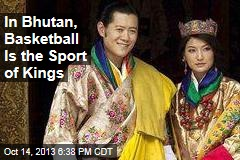 In Bhutan, Basketball Is the Sport of Kings