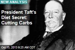 President Taft's Diet Secret: Cutting Carbs