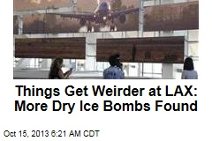 Things Get Weirder at LAX: More Dry Ice Bombs Found