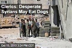 Clerics: Desperate Syrians May Eat Dogs