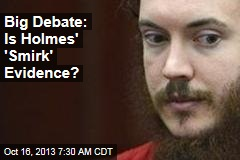 Big Debate: Is Holmes' 'Smirk' Evidence?