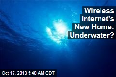 Wireless Internet's New Home: Underwater?