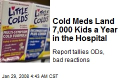 Cold Meds Land 7,000 Kids a Year in the Hospital