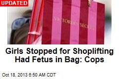 Girls Stopped for Shoplifting Had Fetus in Bag: Cops