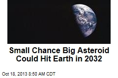 Small Chance Big Asteroid Could Hit Earth in 2032