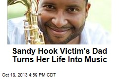 Sandy Hook Victim's Dad Turns Her Life Into Music