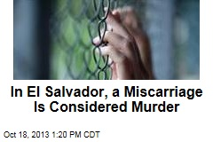 In El Salvador, a Miscarriage Is Considered Murder