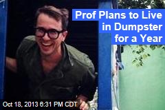 Prof Plans to Live in Dumpster for a Year