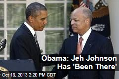 Obama: Jeh Johnson Has 'Been There'