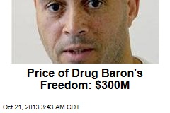 Price of Drug Baron's Freedom: $300M