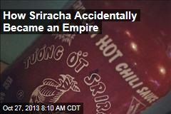 How Sriracha Accidentally Became an Empire